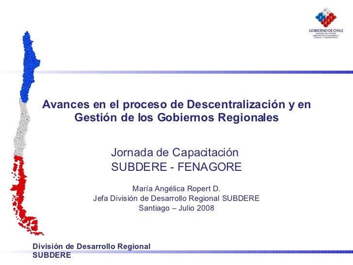 Avances en el proceso de Descentralización y en Gestión de los Gobiernos Regionales Jornada de Capacitación  SUBDERE - FEN...