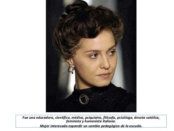 Fue una educadora, científica, médica, psiquiatra, filósofa, psicóloga, devota católica,                           feminis...