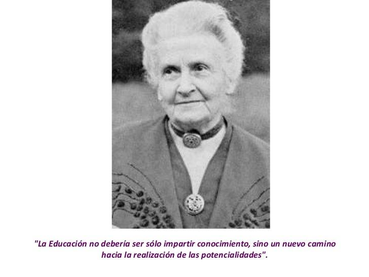 """""""La Educación no debería ser sólo impartir conocimiento, sino un nuevo camino                 hacia la realización de las ..."""