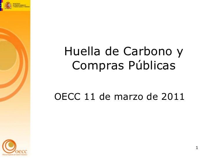 Huella de Carbono y  Compras PúblicasOECC 11 de marzo de 2011                           1