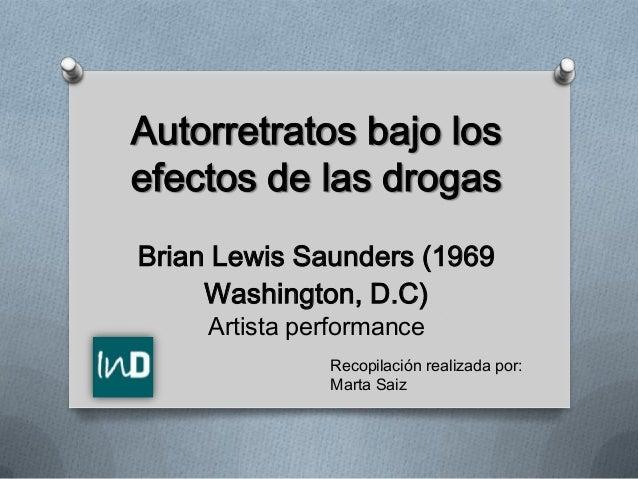Autorretratos bajo los efectos de las drogas Brian Lewis Saunders (1969 Washington, D.C) Artista performance  Recopilación...