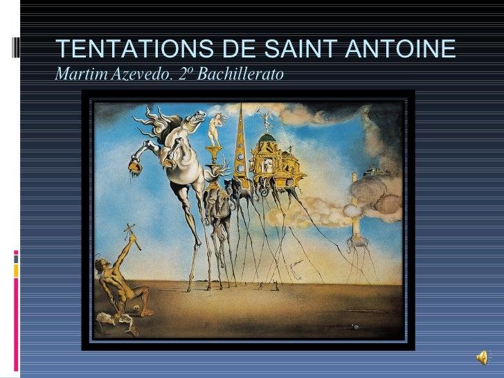 TENTATIONS DE SAINT ANTOINE Martim Azevedo. 2º Bachillerato