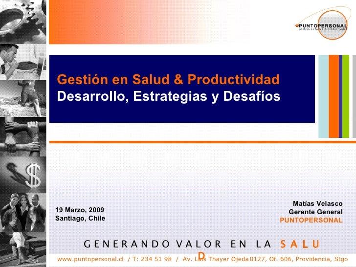 G E N E R A N D O  V A L O R  E N  L A  S A L U D Matías Velasco Gerente General PUNTOPERSONAL 19 Marzo, 2009 Santiago, Ch...