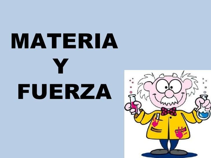 MATERIA Y  FUERZA