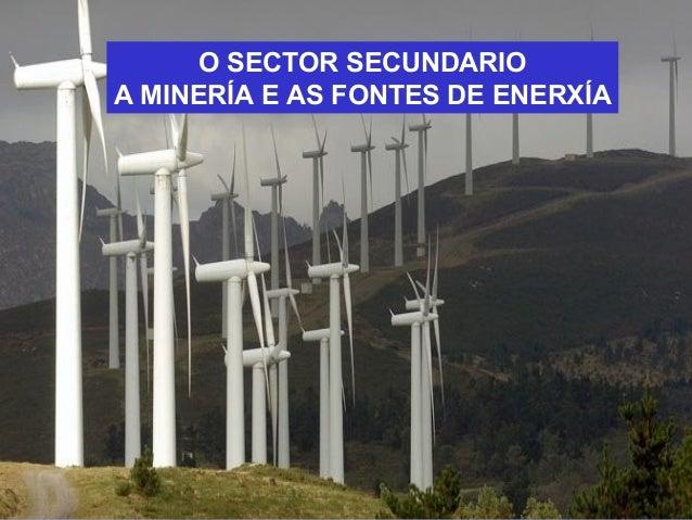 O SECTOR SECUNDARIO A MINERÍA E AS FONTES DE ENERXÍA
