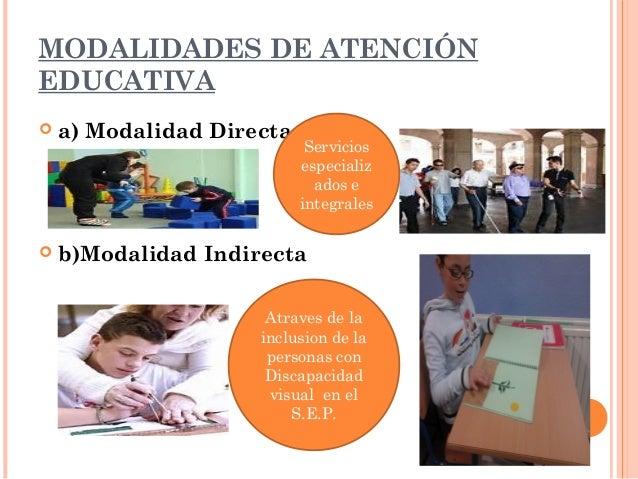MODALIDADES DE ATENCIÓN  EDUCATIVA   a) Modalidad Directa  Servicios  especializ  ados e  integrales   b)Modalidad Indir...