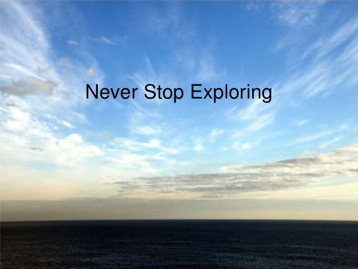 Never Stop Exploring<br />