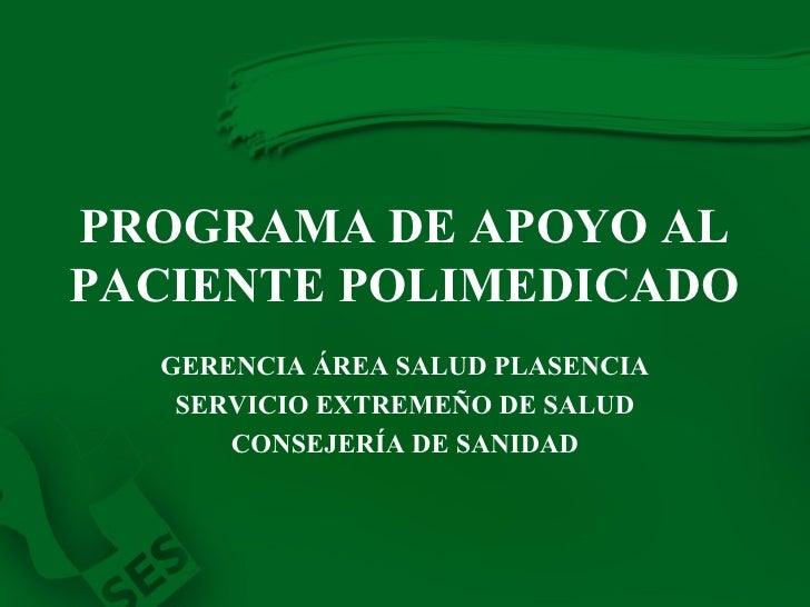 PROGRAMA DE APOYO AL PACIENTE POLIMEDICADO   GERENCIA ÁREA SALUD PLASENCIA SERVICIO EXTREMEÑO DE SALUD CONSEJERÍA DE SANIDAD