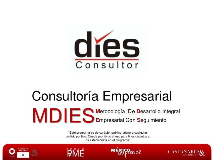 """Consultoría EmpresarialMDIES<br />MetodologíaDe DesarrolloIntegralEmpresarialCon Seguimiento<br />""""Este programa es de car..."""