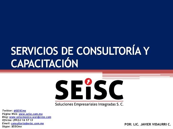Twitter: @SEISCmxPágina Web: www.seisc.com.mxBlog: www.seiscmexico.wordpress.comOficina: (993)3 16 57 13Email: consultoria...