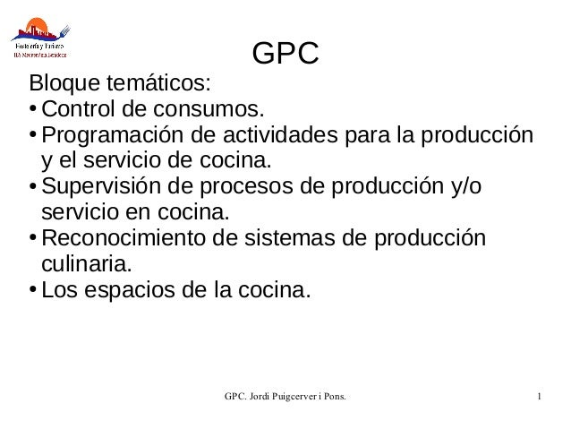 GPC. Jordi Puigcerver i Pons. 1 GPC Bloque temáticos: ● Control de consumos. ● Programación de actividades para la producc...