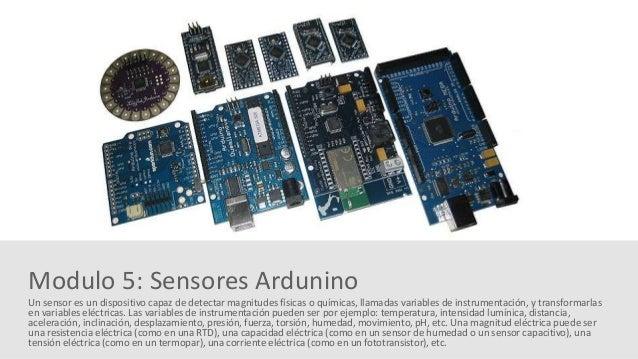 Un sensor es un dispositivo capaz de detectar magnitudes físicas o químicas, llamadas variables de instrumentación, y tran...
