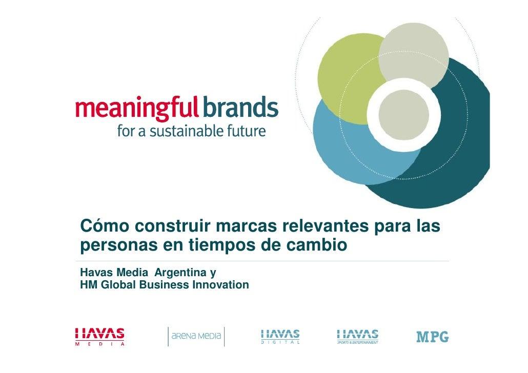 Cómo construir marcas relevantes para laspersonas en tiempos de cambioHavas Media Argentina yHM Global Business Innovation