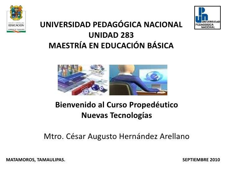 UNIVERSIDAD PEDAGÓGICA NACIONAL<br />UNIDAD 283 <br />MAESTRÍA EN EDUCACIÓN BÁSICA<br />Bienvenido al Curso Propedéutico<b...