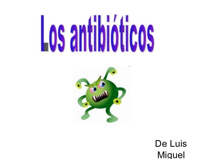 De Luis Miguel Los antibióticos