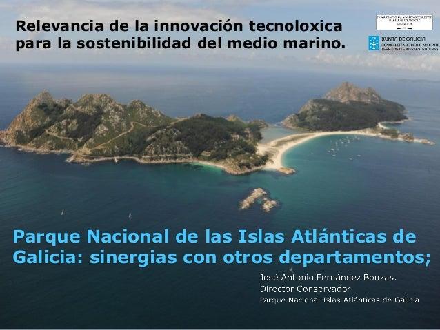 Parque Nacional de las Islas Atlánticas de Galicia: sinergias con otros departamentos; Relevancia de la innovación tecnolo...