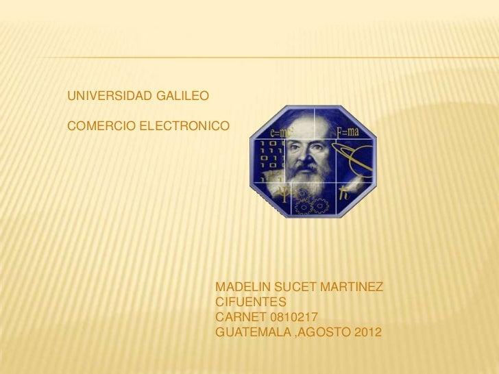 UNIVERSIDAD GALILEOCOMERCIO ELECTRONICO                      MADELIN SUCET MARTINEZ                      CIFUENTES        ...