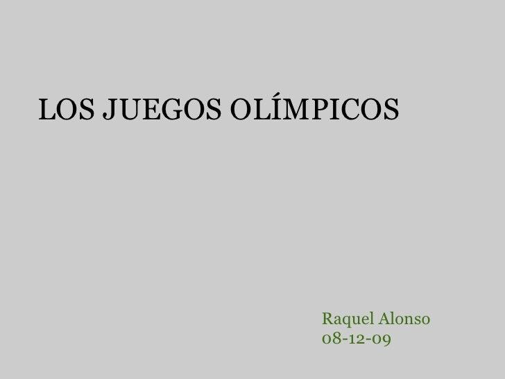 LOS JUEGOS OLÍMPICOS  Raquel Alonso 08-12-09