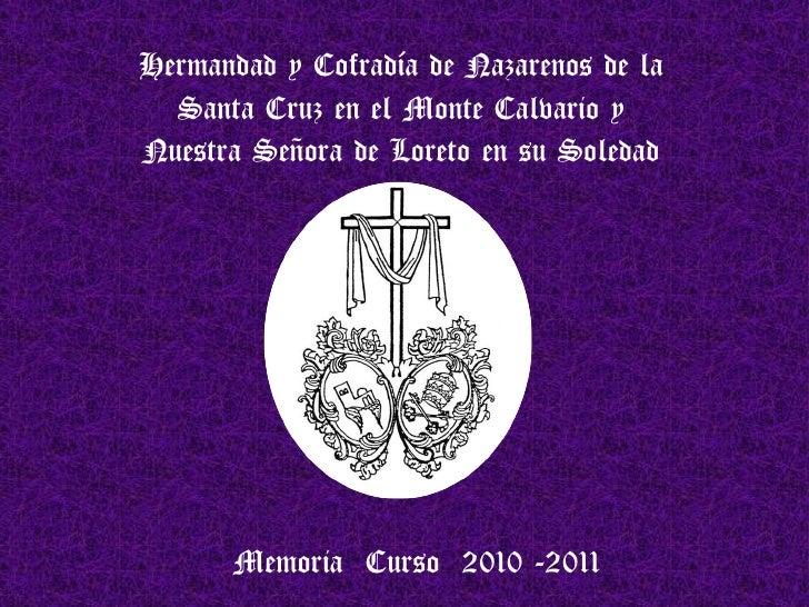 Hermandad y Cofradía de Nazarenos de la Santa Cruz en el Monte Calvario y Nuestra Señora de Loreto en su Soledad Memoria  ...