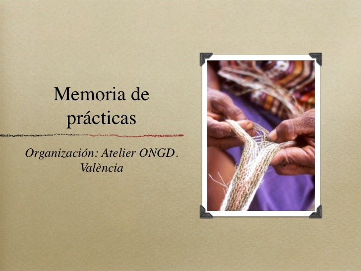 Memoria de      prácticasOrganización: Atelier ONGD.         València