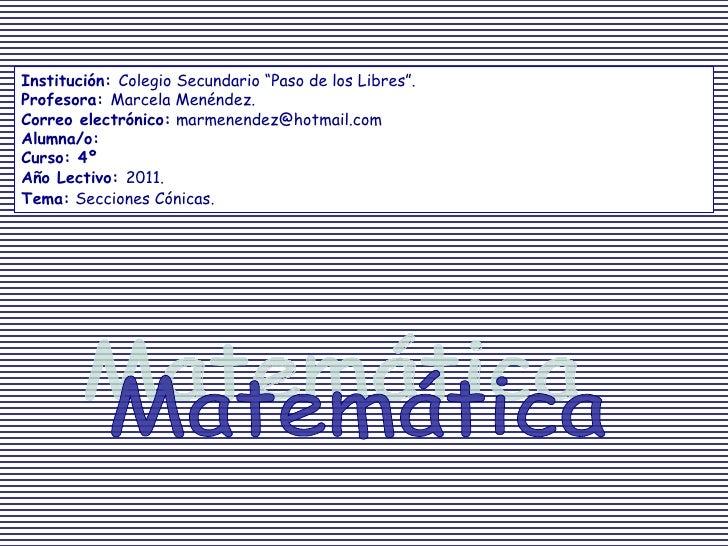 """Matemática Institución:  Colegio Secundario """"Paso de los Libres"""". Profesora:  Marcela Menéndez. Correo electrónico:  marme..."""
