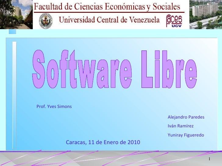 Alejandro Paredes Iván Ramírez Yuniray Figueredo Caracas, 11 de Enero de 2010 Software Libre Prof. Yves Simons
