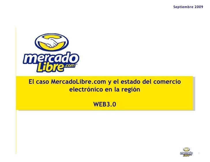 Septiembre 2009 El caso MercadoLibre.com y el estado del comercio electrónico en la región WEB3.0