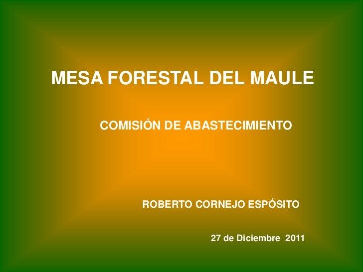 MESA FORESTAL DEL MAULE    COMISIÓN DE ABASTECIMIENTO         ROBERTO CORNEJO ESPÓSITO                   27 de Diciembre 2...