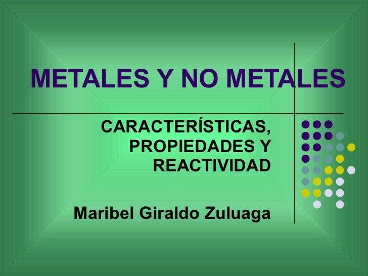 Presentacin metales y no metales maribel metales y no metales caractersticas propiedades y reactividad maribel giraldo zuluaga urtaz Images