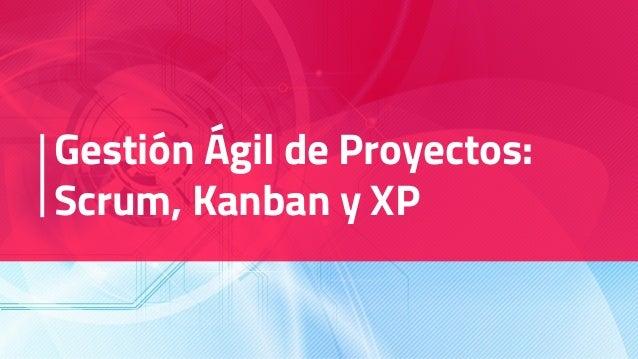 Gestión Ágil de Proyectos: Scrum, Kanban y XP
