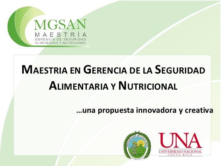 MAESTRIA EN GERENCIA DE LA SEGURIDAD    ALIMENTARIA Y NUTRICIONAL          …una propuesta innovadora y creativa