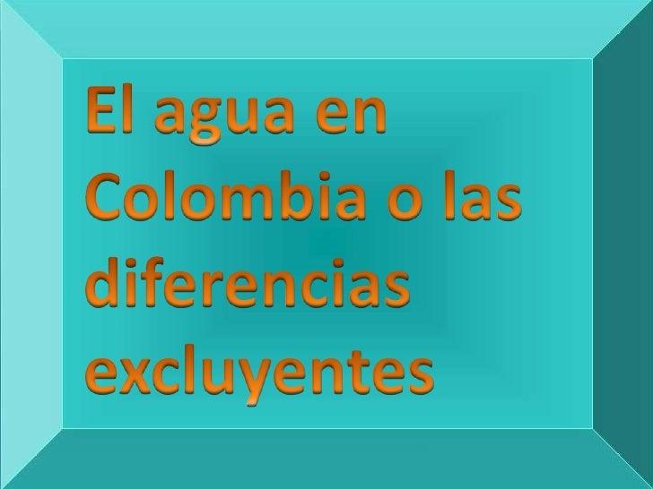 El agua en Colombia o las diferencias excluyentes<br />