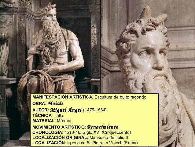 MANIFESTACIÓN ARTÍSTICA. Escultura de bulto redondo OBRA: Moisés AUTOR: Miguel Ángel (1475-1564) TÉCNICA: Talla MATERIAL: ...