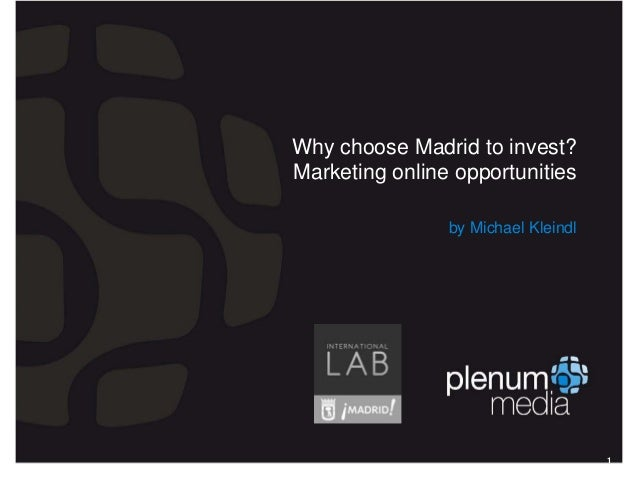 plenummediaWhy choose Madrid to invest?Marketing online opportunities                by Michael Kleindl                   ...