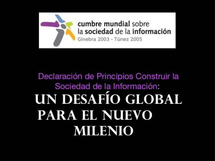 Declaración de Principios Construir la Sociedad de la Información :  un desafío global para el nuevo  milenio