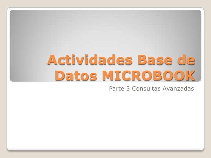 Actividades Base de Datos MICROBOOK       Parte 3 Consultas Avanzadas