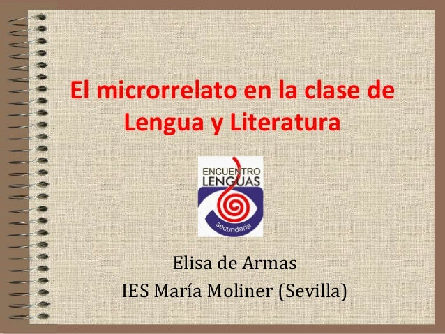 El microrrelato en la clase de Lengua y Literatura Elisa de Armas IES María Moliner (Sevilla)