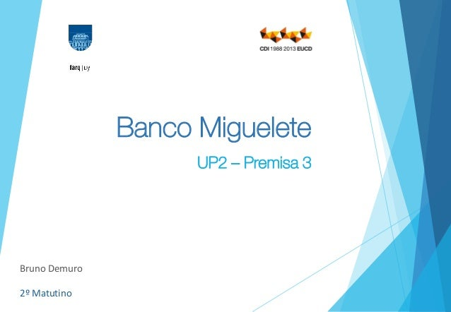Banco Miguelete UP2 – Premisa 3 Bruno Demuro 2º Matutino