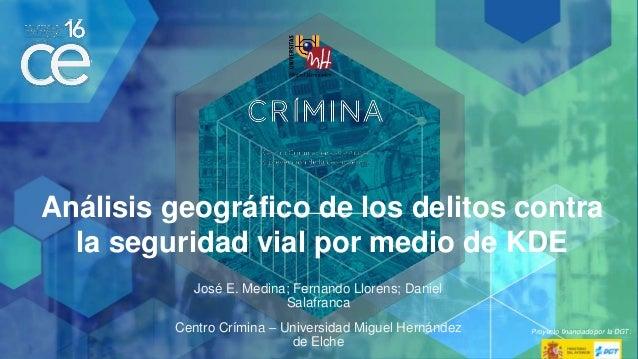 Proyecto financiado por la DGT Análisis geográfico de los delitos contra la seguridad vial por medio de KDE José E. Medina...