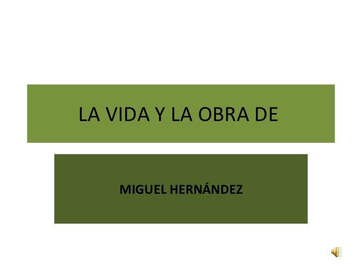 MIGUEL HERNÁNDEZ LA VIDA Y LA OBRA DE