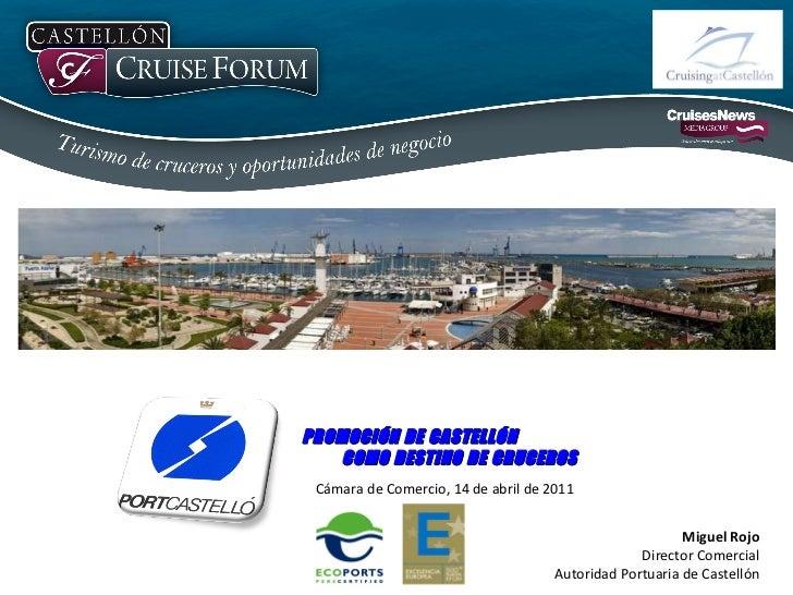 Miguel Rojo Director Comercial Autoridad Portuaria de Castellón PROMOCIÓN DE CASTELLÓN  COMO DESTINO DE CRUCEROS Cámara de...
