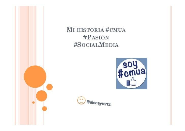 MI HISTORIA #CMUA     #PASIÓN  #SOCIALMEDIA     @elenaymrtz