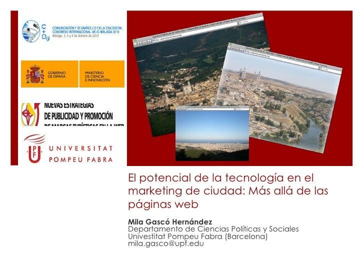 El potencial de la tecnología en el marketing de ciudad: Más allá de las páginas web Mila Gascó Hernández  Departamento de...