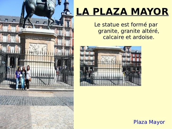 LA PLAZA MAYOR Le statue est formé par granite, granite altéré, calcaire et ardoise. Plaza Mayor