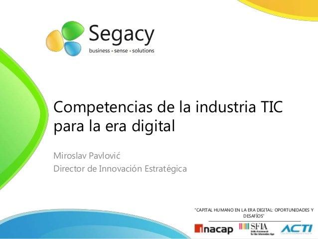 CAPITAL HUMANO EN LA ERA DIGITAL: OPORTUNIDADES Y DESAFÍOS Competencias de la industria TIC para la era digital Miroslav P...