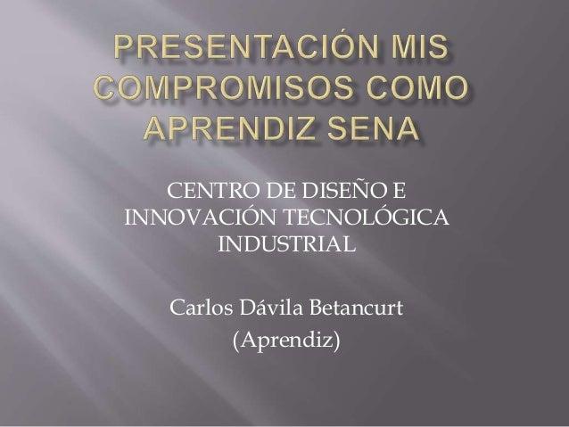 CENTRO DE DISEÑO E INNOVACIÓN TECNOLÓGICA INDUSTRIAL Carlos Dávila Betancurt (Aprendiz)