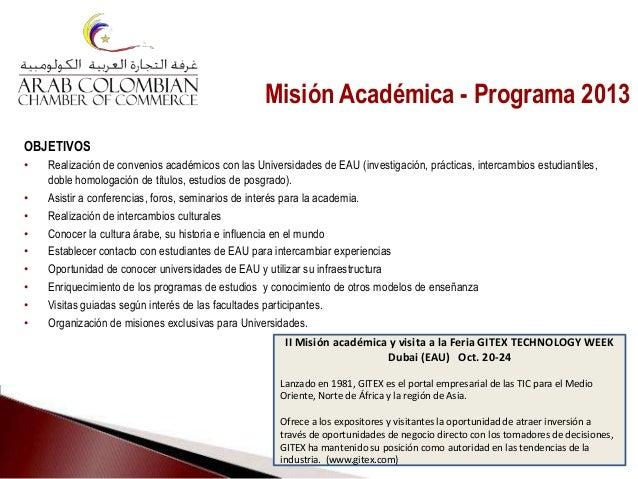 Misión Académica - Programa 2013 OBJETIVOS • Realización de convenios académicos con las Universidades de EAU (investigaci...