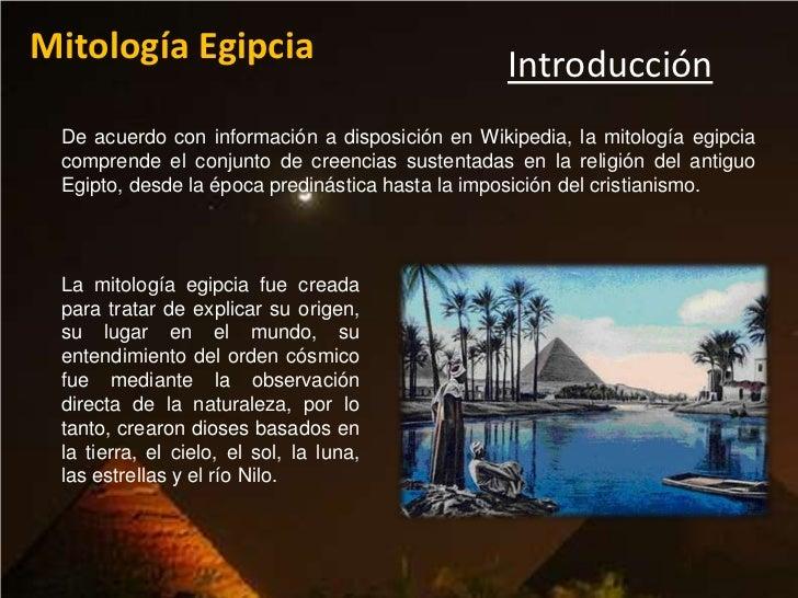 Mitología Egipcia                                Introducción De acuerdo con información a disposición en Wikipedia, la mi...