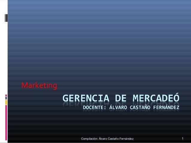 Marketing            Compilación: Álvaro Castaño Fernández   1