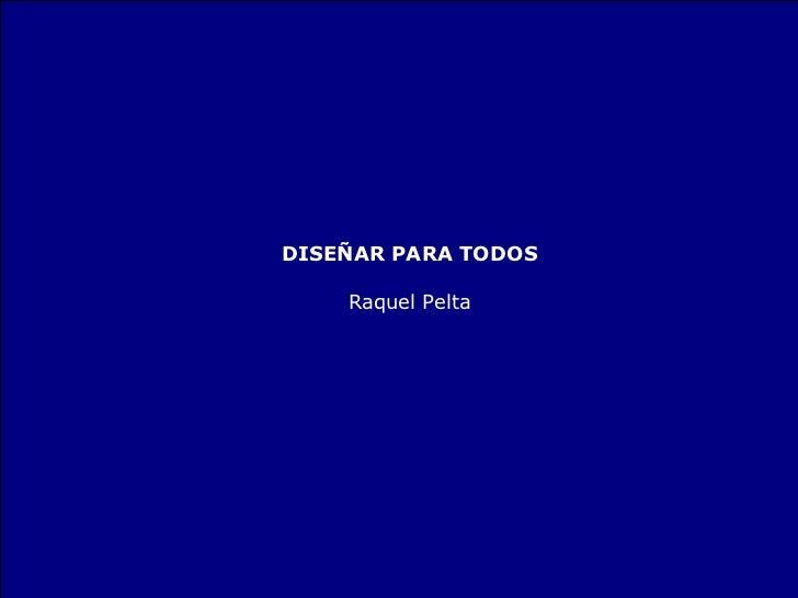 DISEÑAR PARA TODOS Raquel Pelta